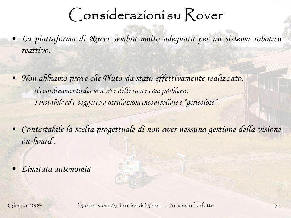 Giugno 2004Mariarosaria Ambrosino di Miccio – Domenico Perfetto51 Considerazioni su Rover La piattaforma di Rover sembra molto adeguata per un sistema