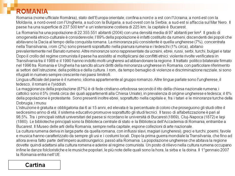 ROMANIA Cartina Romania (nome ufficiale România), stato dell Europa orientale, confina a nord e a est con l Ucraina, a nord-est con la Moldavia, a nord-ovest con l Ungheria, a sud con la Bulgaria, a sud-ovest con la Serbia; a sud-est si affaccia sul Mar Nero.