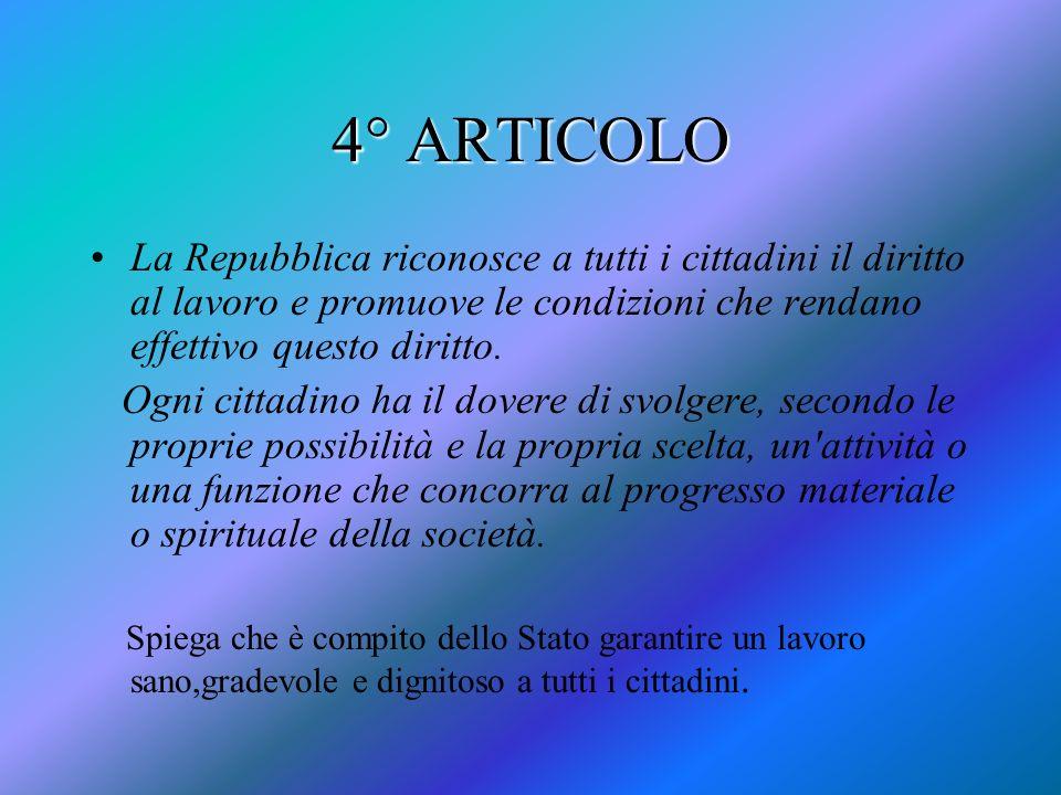 4° ARTICOLO La Repubblica riconosce a tutti i cittadini il diritto al lavoro e promuove le condizioni che rendano effettivo questo diritto. Ogni citta