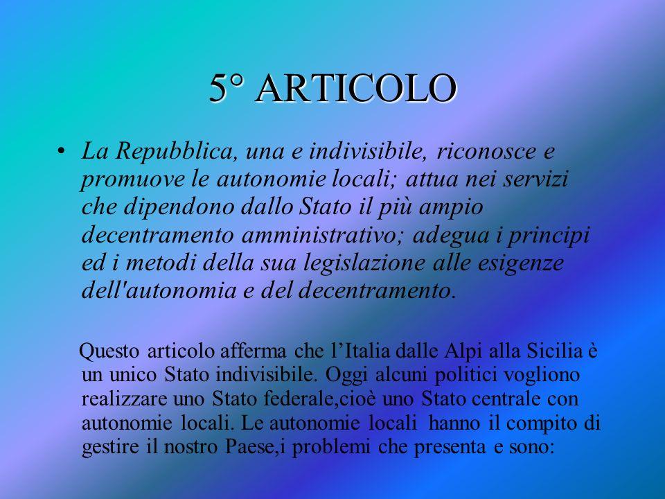 5° ARTICOLO La Repubblica, una e indivisibile, riconosce e promuove le autonomie locali; attua nei servizi che dipendono dallo Stato il più ampio dece