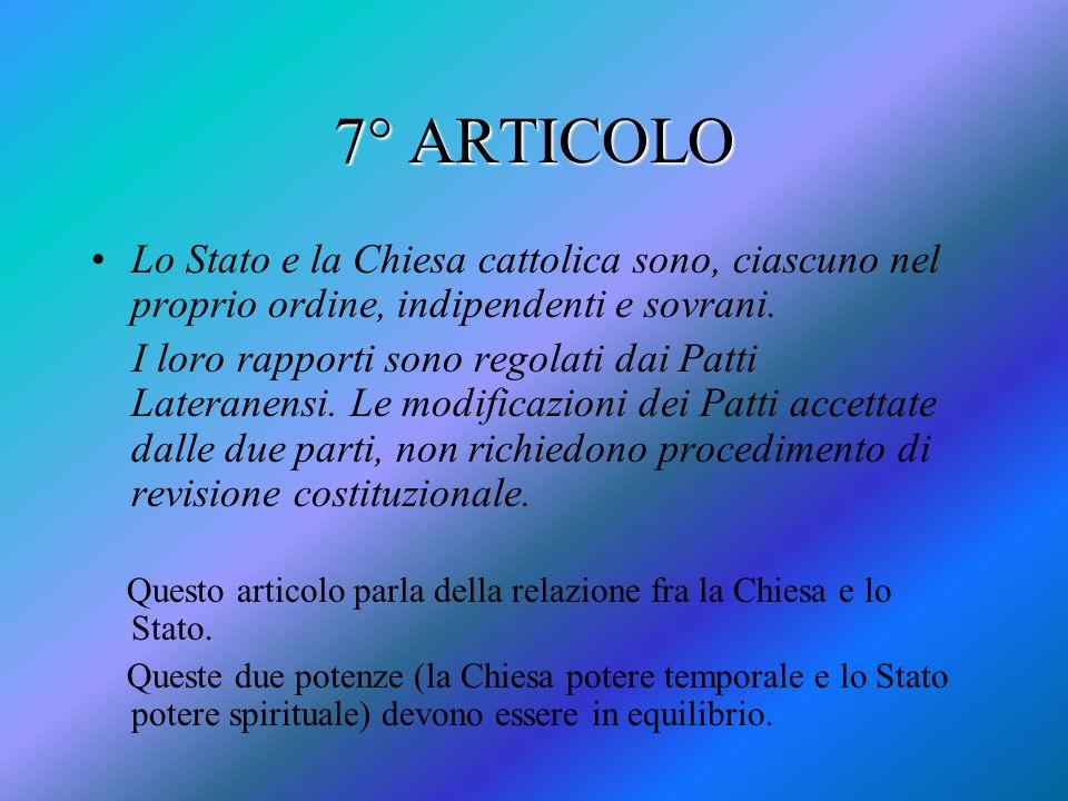 7° ARTICOLO Lo Stato e la Chiesa cattolica sono, ciascuno nel proprio ordine, indipendenti e sovrani. I loro rapporti sono regolati dai Patti Laterane