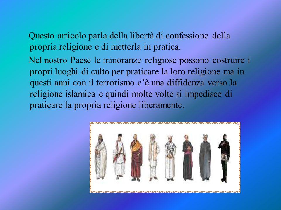 Questo articolo parla della libertà di confessione della propria religione e di metterla in pratica. Nel nostro Paese le minoranze religiose possono c