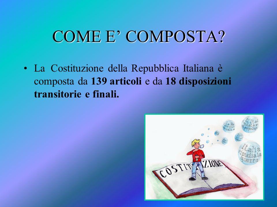 COME E COMPOSTA? La Costituzione della Repubblica Italiana è composta da 139 articoli e da 18 disposizioni transitorie e finali.