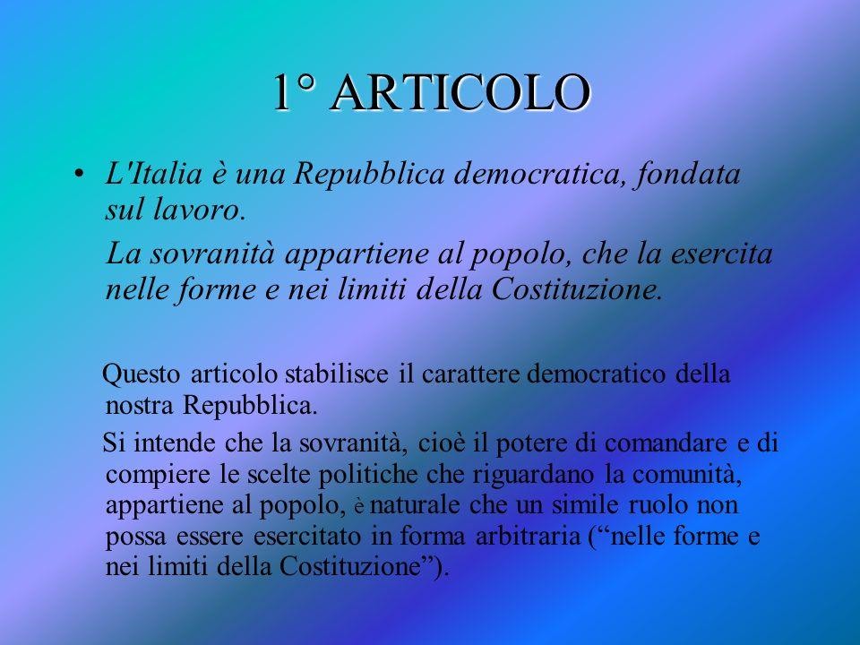 1° ARTICOLO L'Italia è una Repubblica democratica, fondata sul lavoro. La sovranità appartiene al popolo, che la esercita nelle forme e nei limiti del