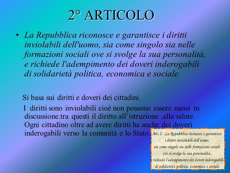 2° ARTICOLO La Repubblica riconosce e garantisce i diritti inviolabili dell'uomo, sia come singolo sia nelle formazioni sociali ove si svolge la sua p