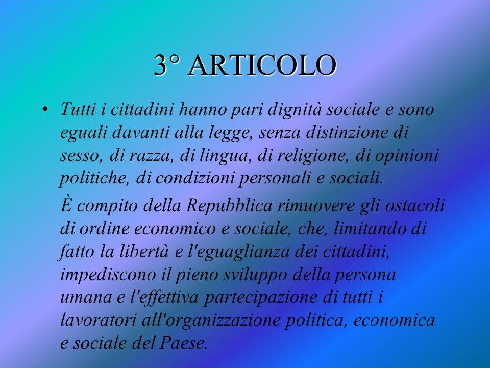 3° ARTICOLO Tutti i cittadini hanno pari dignità sociale e sono eguali davanti alla legge, senza distinzione di sesso, di razza, di lingua, di religio