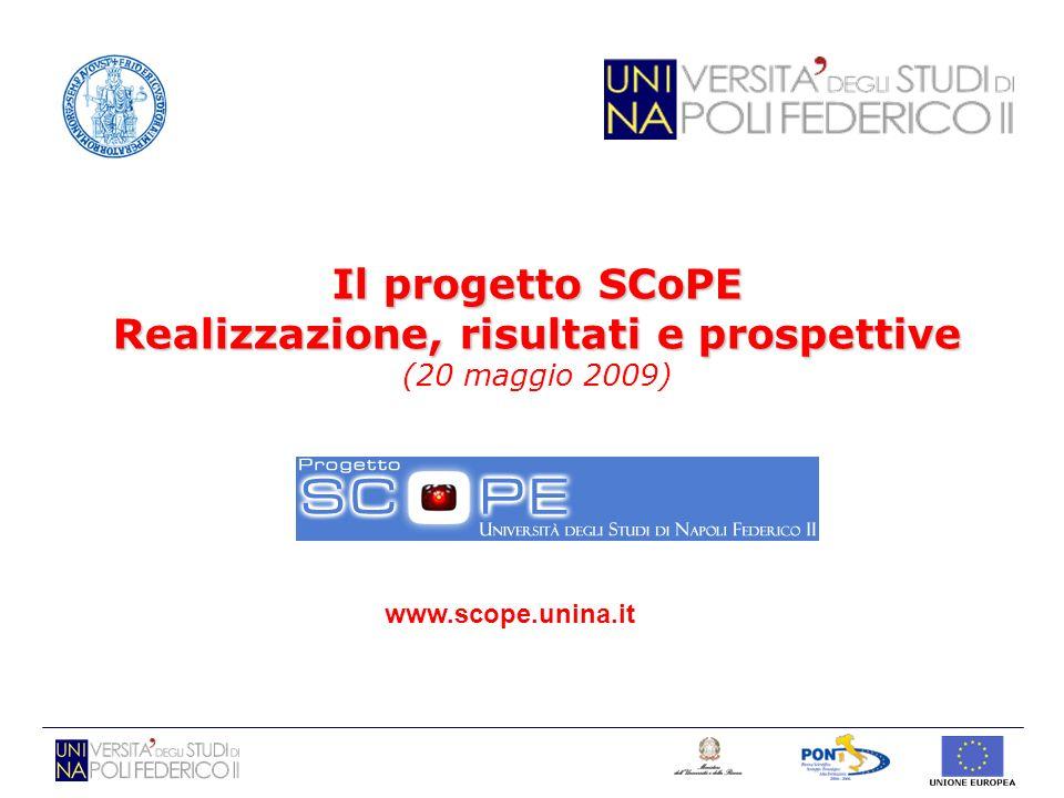 Il progetto SCoPE Realizzazione, risultati e prospettive Il progetto SCoPE Realizzazione, risultati e prospettive (20 maggio 2009) www.scope.unina.it