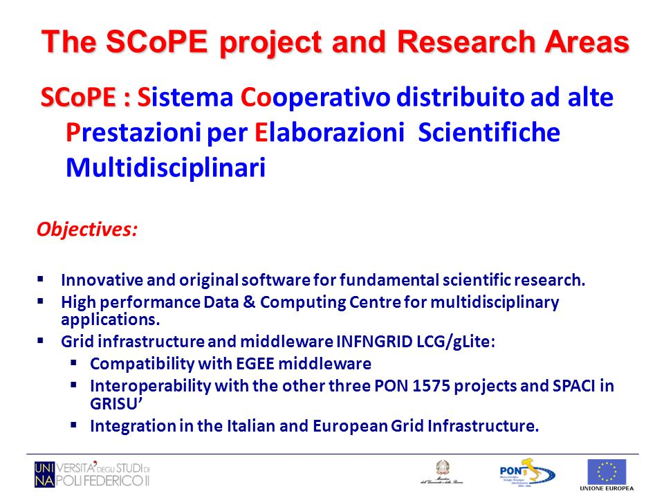 The SCoPE project and Research Areas SCoPE : SCoPE : Sistema Cooperativo distribuito ad alte Prestazioni per Elaborazioni Scientifiche Multidisciplina