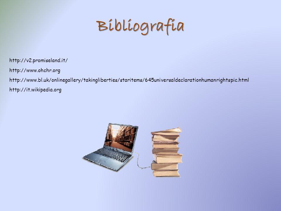 Bibliografia http://v2.promiseland.it/ http://www.ohchr.org http://www.bl.uk/onlinegallery/takingliberties/staritems/645universaldeclarationhumanright