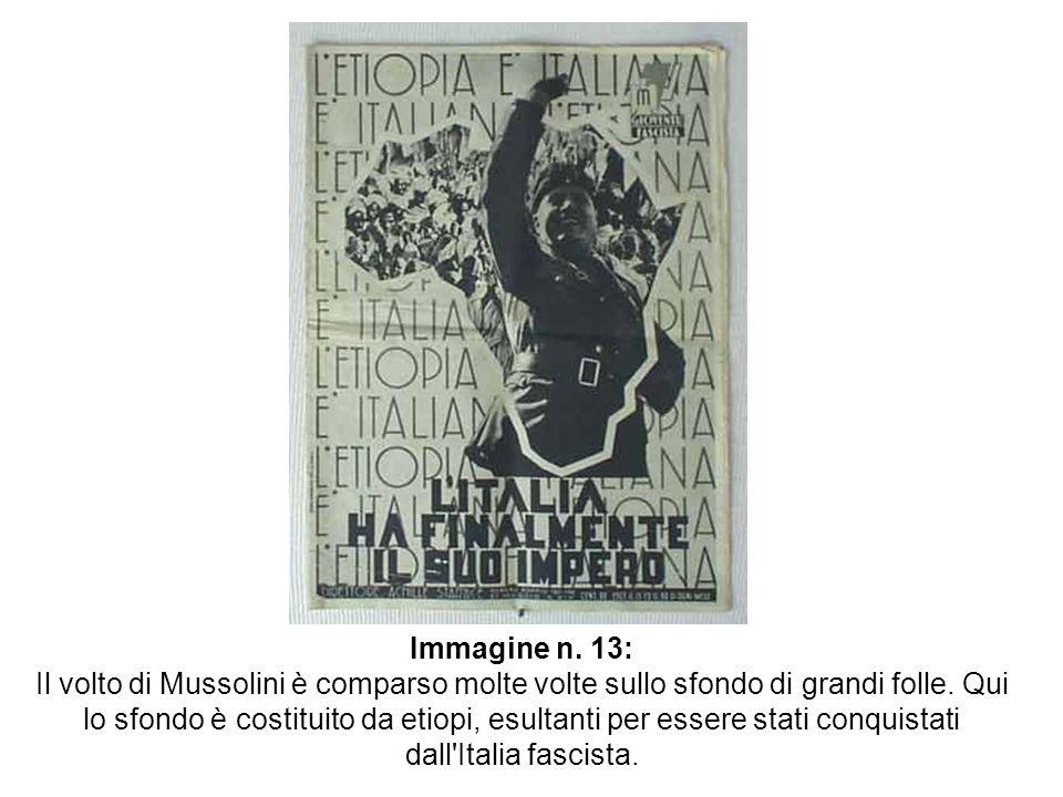 Immagine n. 13: Il volto di Mussolini è comparso molte volte sullo sfondo di grandi folle. Qui lo sfondo è costituito da etiopi, esultanti per essere
