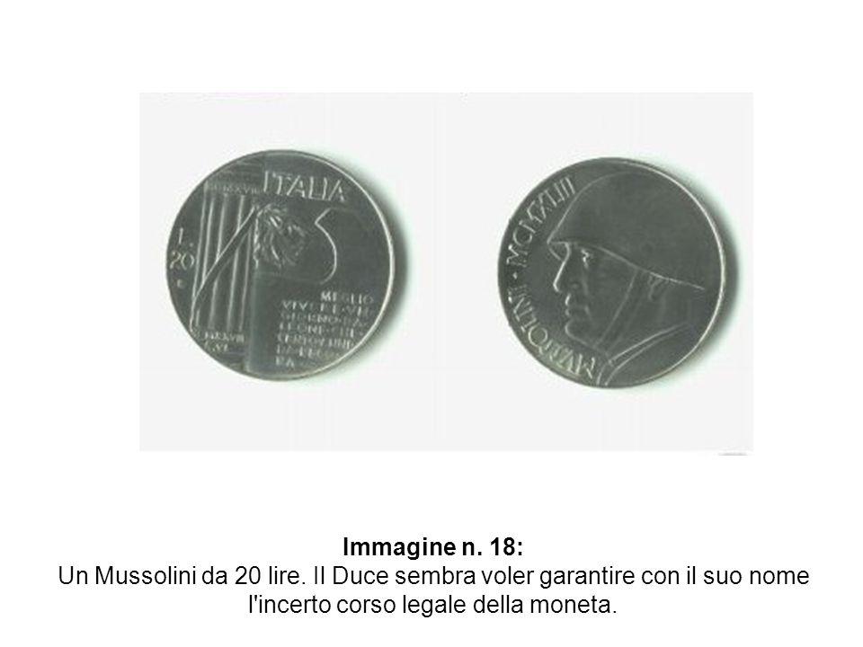 Immagine n. 18: Un Mussolini da 20 lire. Il Duce sembra voler garantire con il suo nome l'incerto corso legale della moneta.