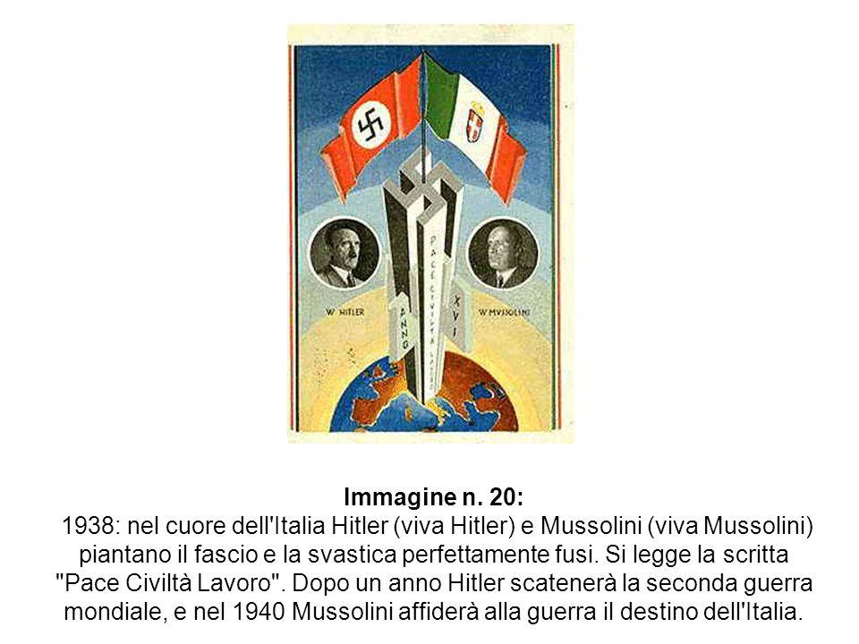 Immagine n. 20: 1938: nel cuore dell'Italia Hitler (viva Hitler) e Mussolini (viva Mussolini) piantano il fascio e la svastica perfettamente fusi. Si