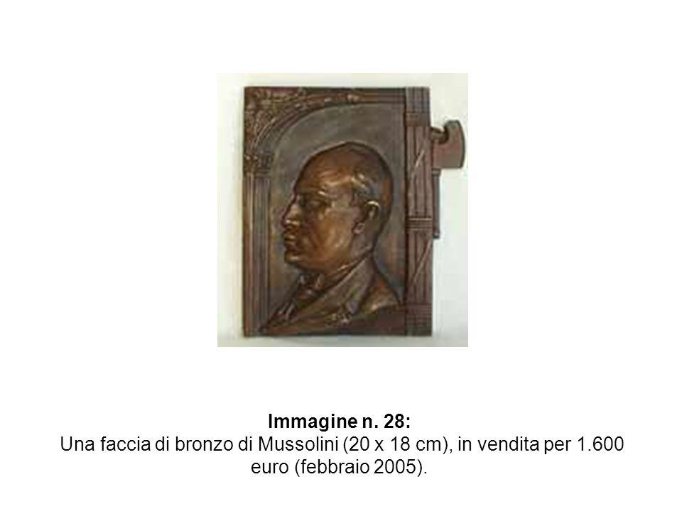 Immagine n. 28: Una faccia di bronzo di Mussolini (20 x 18 cm), in vendita per 1.600 euro (febbraio 2005).