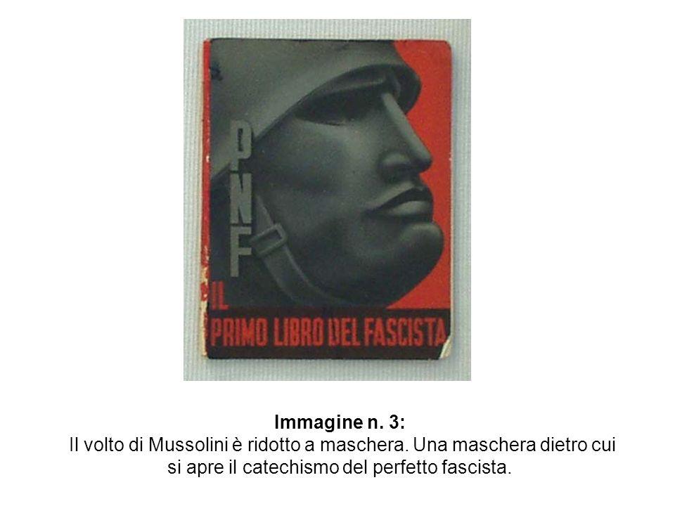 Immagine n. 3: Il volto di Mussolini è ridotto a maschera. Una maschera dietro cui si apre il catechismo del perfetto fascista.