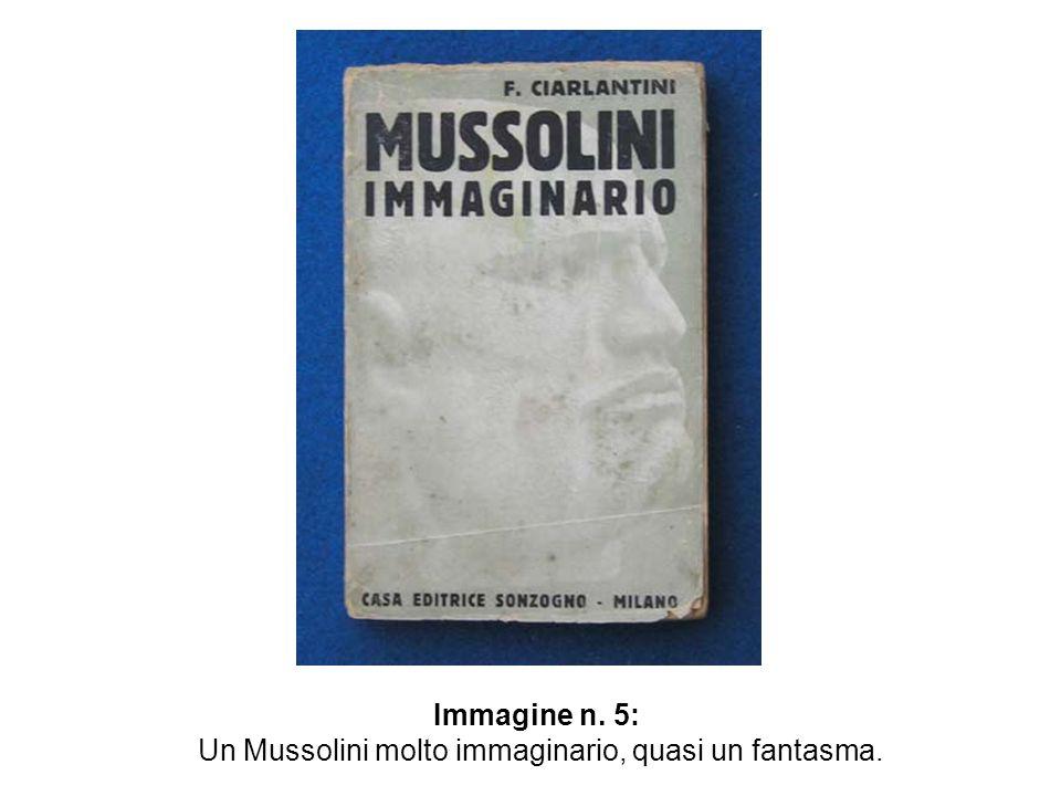 Immagine n. 5: Un Mussolini molto immaginario, quasi un fantasma.