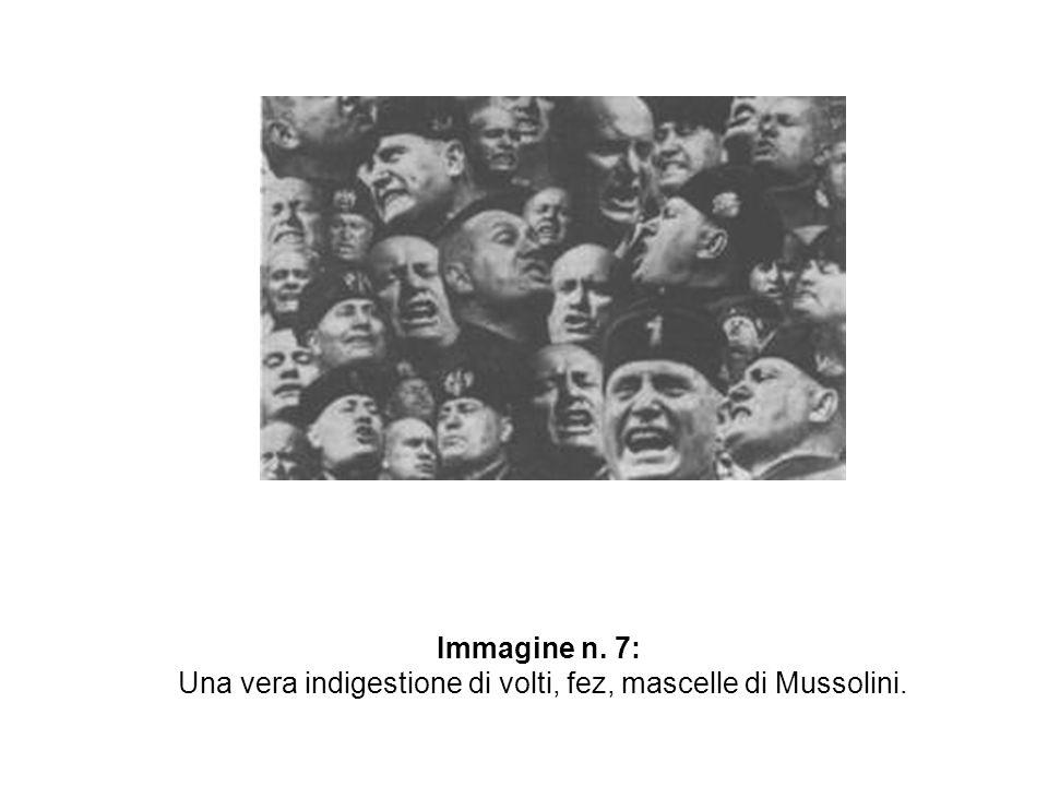 Immagine n. 7: Una vera indigestione di volti, fez, mascelle di Mussolini.