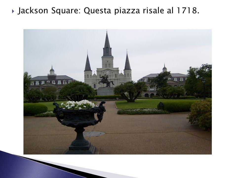 Jackson Square: Questa piazza risale al 1718.