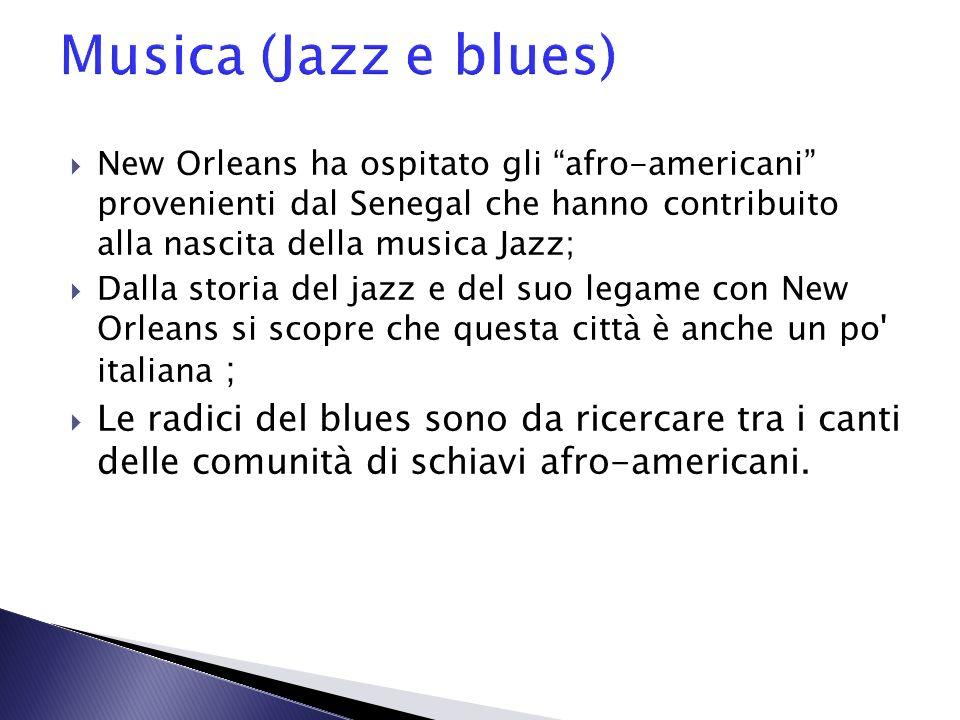 New Orleans ha ospitato gli afro-americani provenienti dal Senegal che hanno contribuito alla nascita della musica Jazz; Dalla storia del jazz e del s