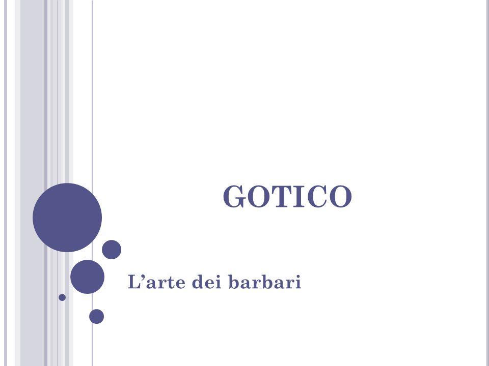Il termine Gotico (da Goti popolazione germanica quindi barbara) fu utilizzato nel XVI sec., con intento spregiativo per indicare la produzione artistica occidentale che va dalla tarda antichità fino al rinascimento.
