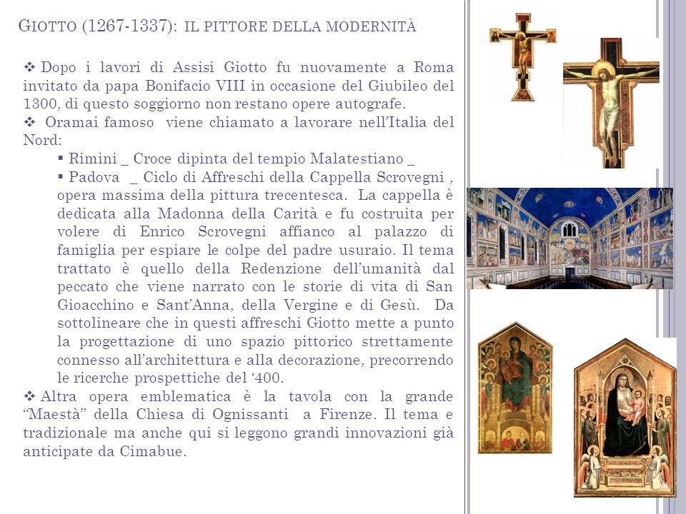 G IOTTO (1267-1337): IL PITTORE DELLA MODERNITÀ Dopo i lavori di Assisi Giotto fu nuovamente a Roma invitato da papa Bonifacio VIII in occasione del G