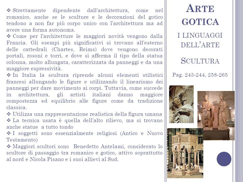 I LINGUAGGI DELL ARTE S CULTURA A RTE GOTICA Strettamente dipendente dallarchitettura, come nel romanico, anche se le sculture e le decorazioni del go