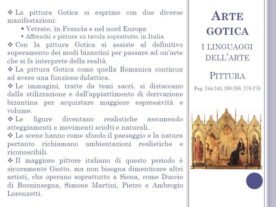 I LINGUAGGI DELL ARTE P ITTURA A RTE GOTICA La pittura Gotica si esprime con due diverse manifestazioni: Vetrate, in Francia e nel nord Europa Affresc