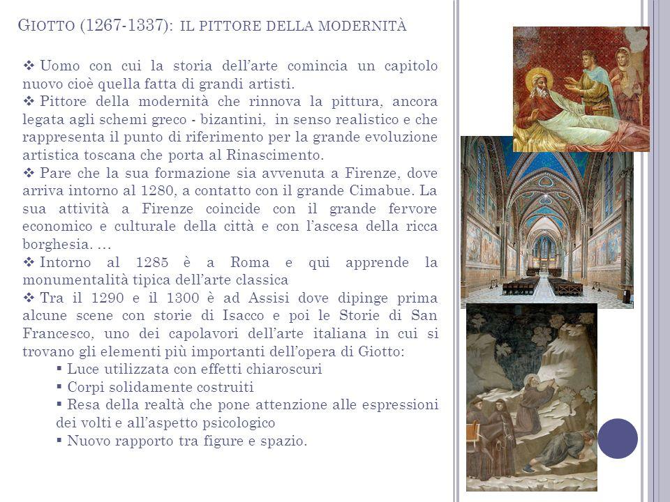 G IOTTO (1267-1337): IL PITTORE DELLA MODERNITÀ Dopo i lavori di Assisi Giotto fu nuovamente a Roma invitato da papa Bonifacio VIII in occasione del Giubileo del 1300, di questo soggiorno non restano opere autografe.