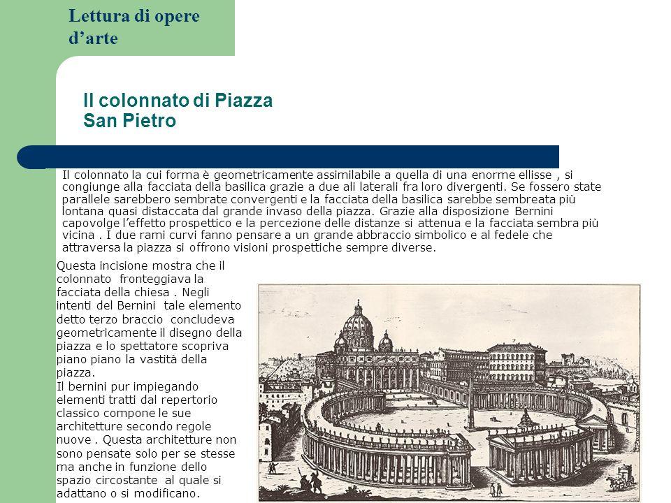 Lettura di opere darte Il colonnato di Piazza San Pietro Il colonnato la cui forma è geometricamente assimilabile a quella di una enorme ellisse, si c