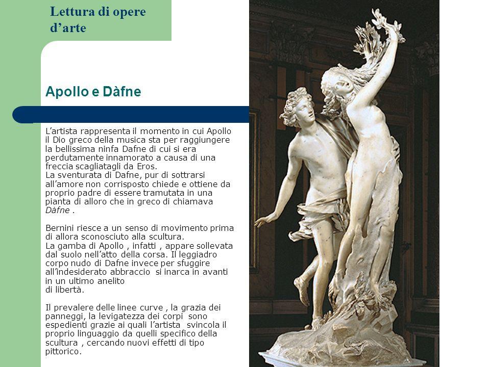 Lettura di opere darte Apollo e Dàfne Lartista rappresenta il momento in cui Apollo il Dio greco della musica sta per raggiungere la bellissima ninfa
