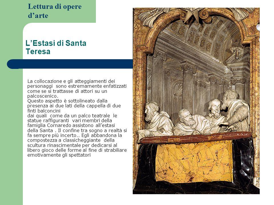 Lettura di opere darte LEstasi di Santa Teresa La collocazione e gli atteggiamenti dei personaggi sono estremamente enfatizzati come se si trattasse d