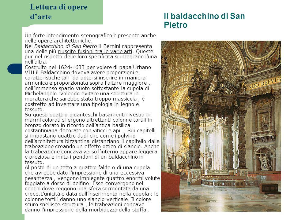 Lettura di opere darte Il baldacchino di San Pietro Un forte intendimento scenografico è presente anche nelle opere architettoniche. Nel Baldacchino d
