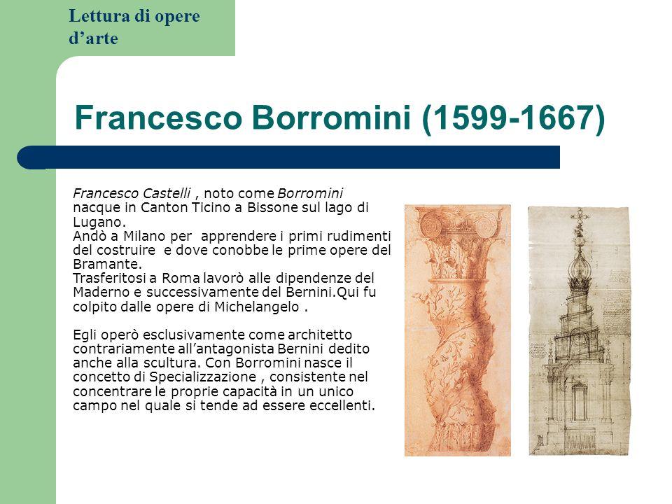 Lettura di opere darte Francesco Borromini (1599-1667) Francesco Castelli, noto come Borromini nacque in Canton Ticino a Bissone sul lago di Lugano.