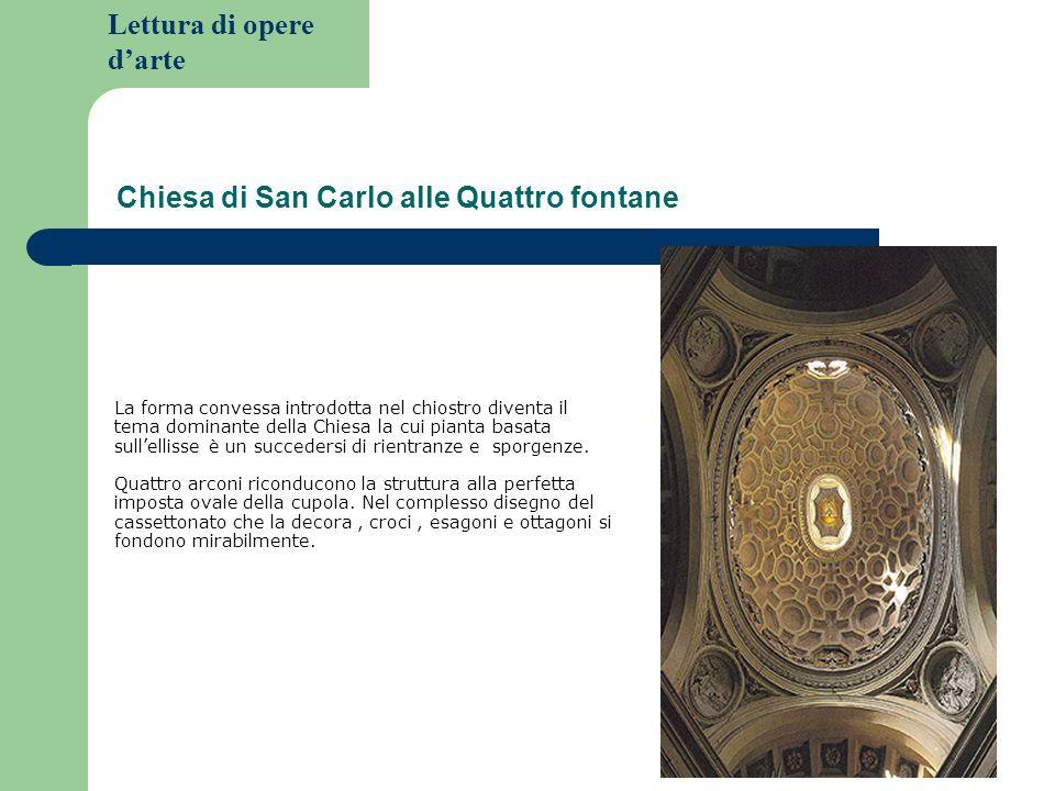 Lettura di opere darte Chiesa di San Carlo alle Quattro fontane La forma convessa introdotta nel chiostro diventa il tema dominante della Chiesa la cui pianta basata sullellisse è un succedersi di rientranze e sporgenze.
