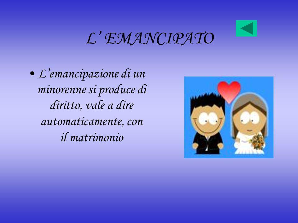 L EMANCIPATO Lemancipazione di un minorenne si produce di diritto, vale a dire automaticamente, con il matrimonio