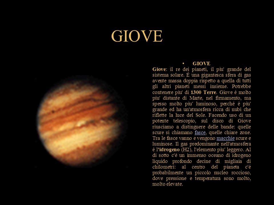 GIOVE GIOVE Giove: il re dei pianeti, il piu' grande del sistema solare. É una gigantesca sfera di gas avente massa doppia rispetto a quella di tutti