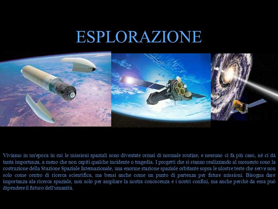 ESPLORAZIONE Esplorazione Viviamo in un'epoca in cui le missioni spaziali sono diventate ormai di normale routine, e nessuno ci fa più caso, nè ci dà