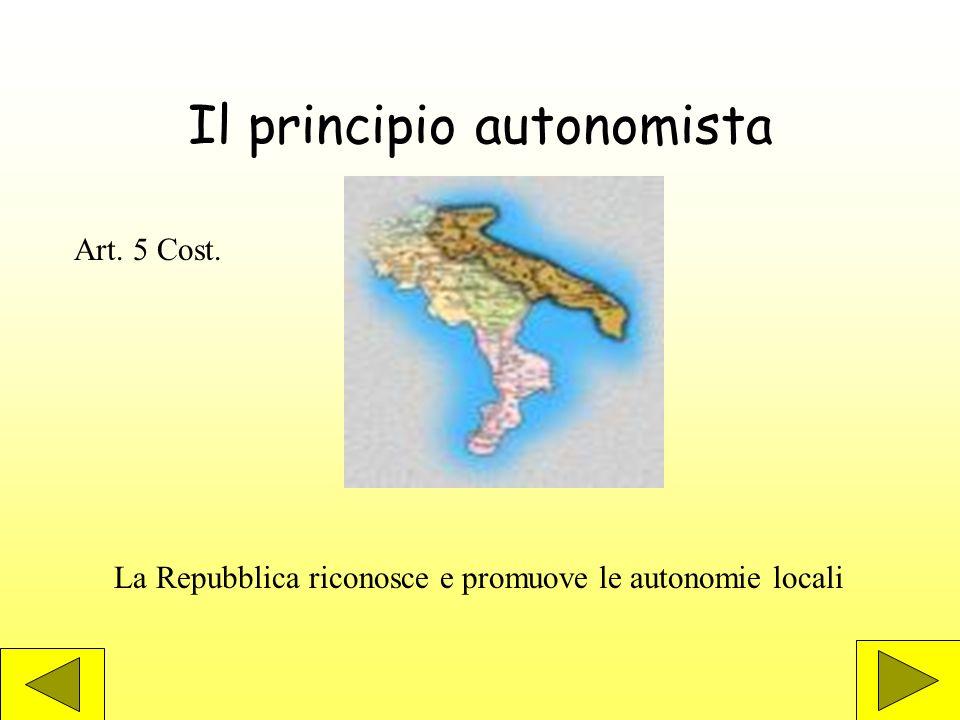 Il principio autonomista Art. 5 Cost. La Repubblica riconosce e promuove le autonomie locali