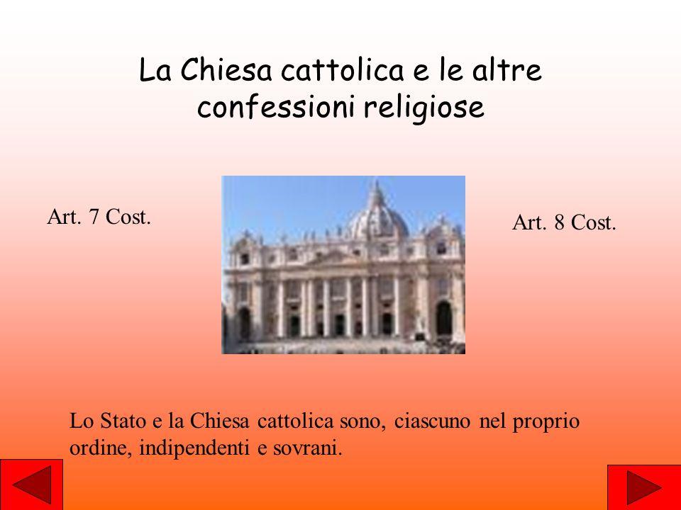 La Chiesa cattolica e le altre confessioni religiose Art. 7 Cost. Art. 8 Cost. Lo Stato e la Chiesa cattolica sono, ciascuno nel proprio ordine, indip