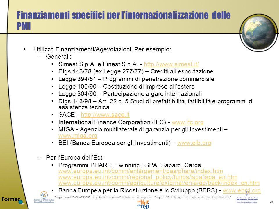 Programma di EMPOWERMENT delle Amministrazioni Pubbliche del Mezzogiorno - Progetto Dalliter alle reti: Implementazione Sportello Unico 26 Finanziamenti specifici per linternazionalizzazione delle PMI Utilizzo Finanziamenti/Agevolazioni.