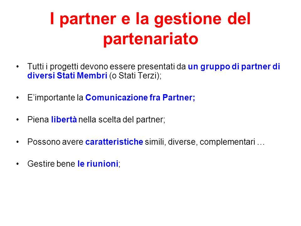 I partner e la gestione del partenariato Tutti i progetti devono essere presentati da un gruppo di partner di diversi Stati Membri (o Stati Terzi); Ei