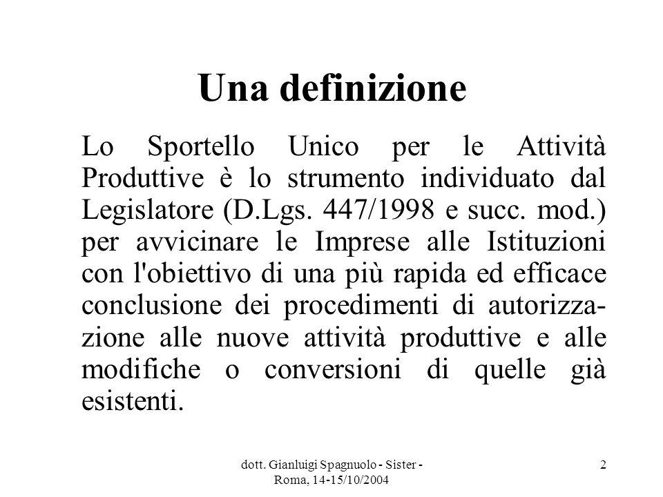 dott. Gianluigi Spagnuolo - Sister - Roma, 14-15/10/2004 2 Una definizione Lo Sportello Unico per le Attività Produttive è lo strumento individuato da