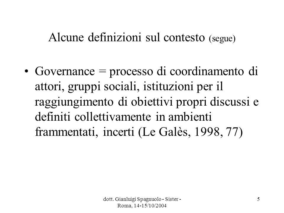dott. Gianluigi Spagnuolo - Sister - Roma, 14-15/10/2004 5 Alcune definizioni sul contesto (segue) Governance = processo di coordinamento di attori, g