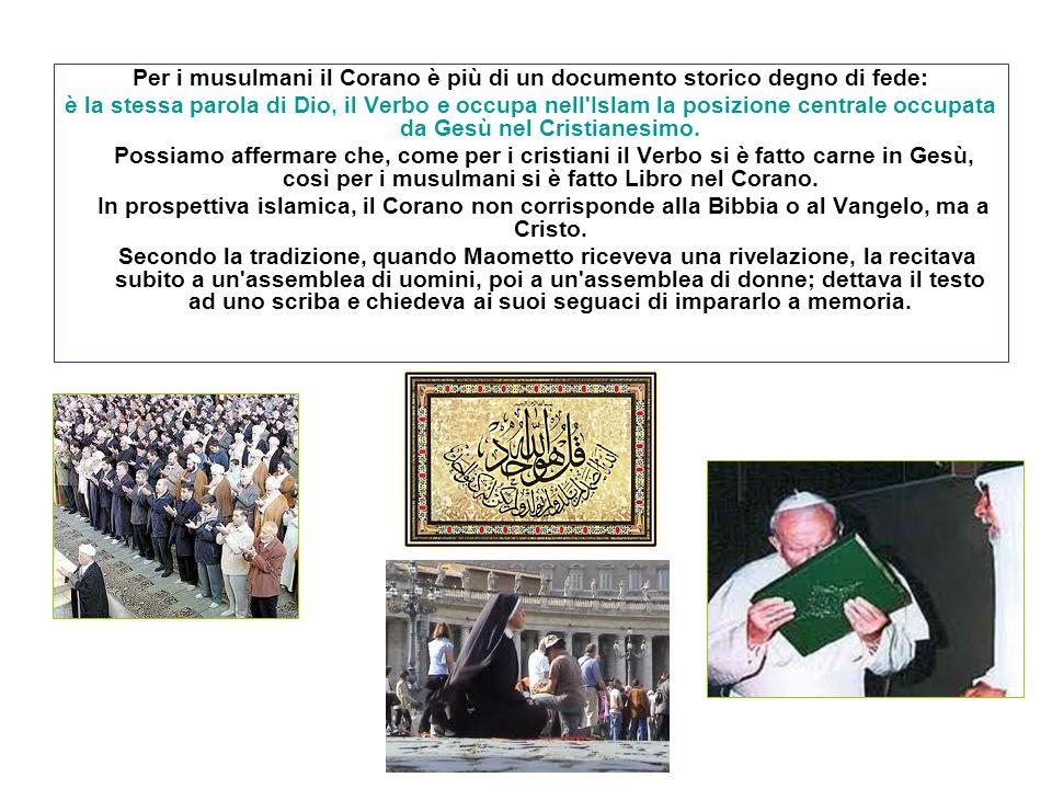 Per i musulmani il Corano è più di un documento storico degno di fede: è la stessa parola di Dio, il Verbo e occupa nell'Islam la posizione centrale o