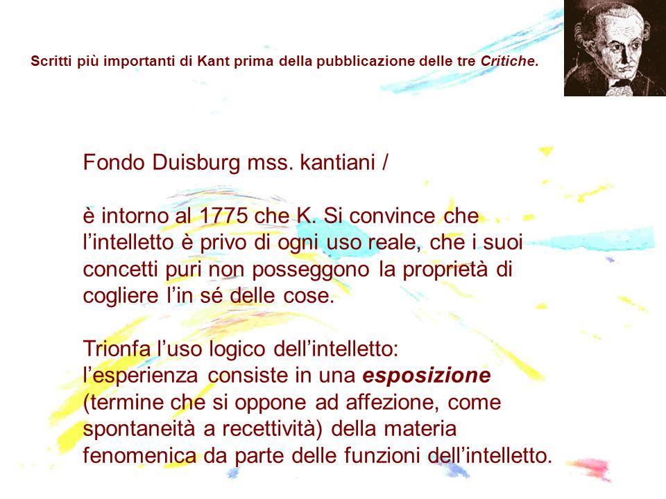 Scritti più importanti di Kant prima della pubblicazione delle tre Critiche. Fondo Duisburg mss. kantiani / è intorno al 1775 che K. Si convince che l