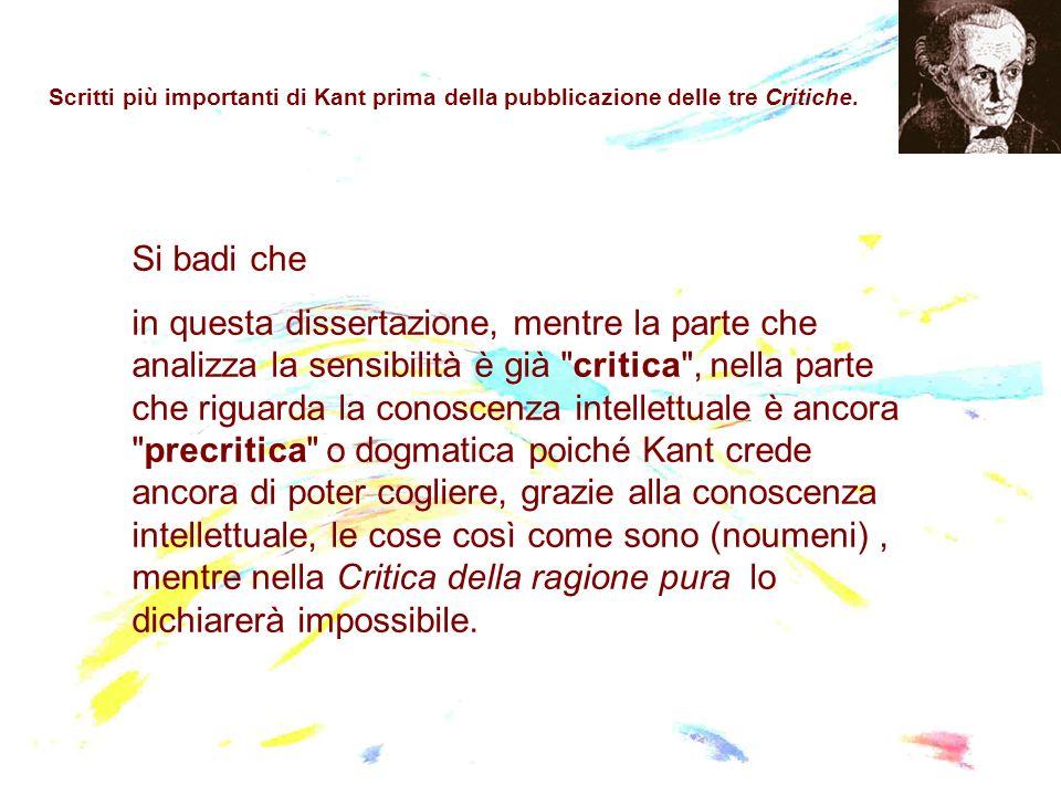 Scritti più importanti di Kant prima della pubblicazione delle tre Critiche. Si badi che in questa dissertazione, mentre la parte che analizza la sens