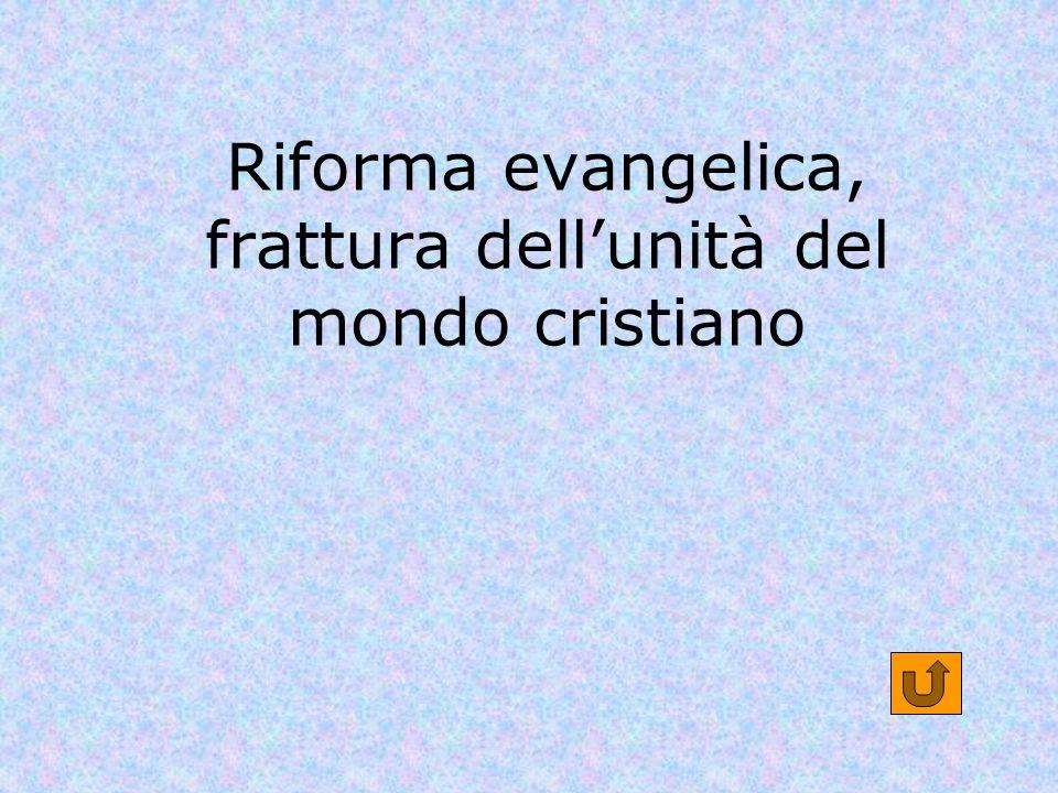 Riforma evangelica, frattura dellunità del mondo cristiano