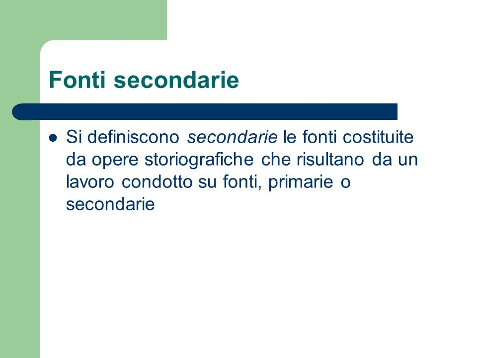 Fonti secondarie Si definiscono secondarie le fonti costituite da opere storiografiche che risultano da un lavoro condotto su fonti, primarie o second