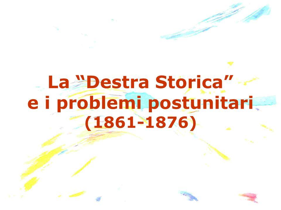 La Destra Storica Dal 1861 al 1876 lItalia fu governata dai liberali moderati di ispirazione cavouriana.