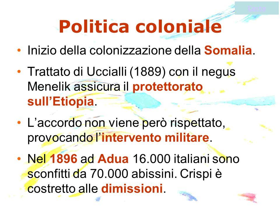 Politica coloniale Inizio della colonizzazione della Somalia. Trattato di Uccialli (1889) con il negus Menelik assicura il protettorato sullEtiopia. L