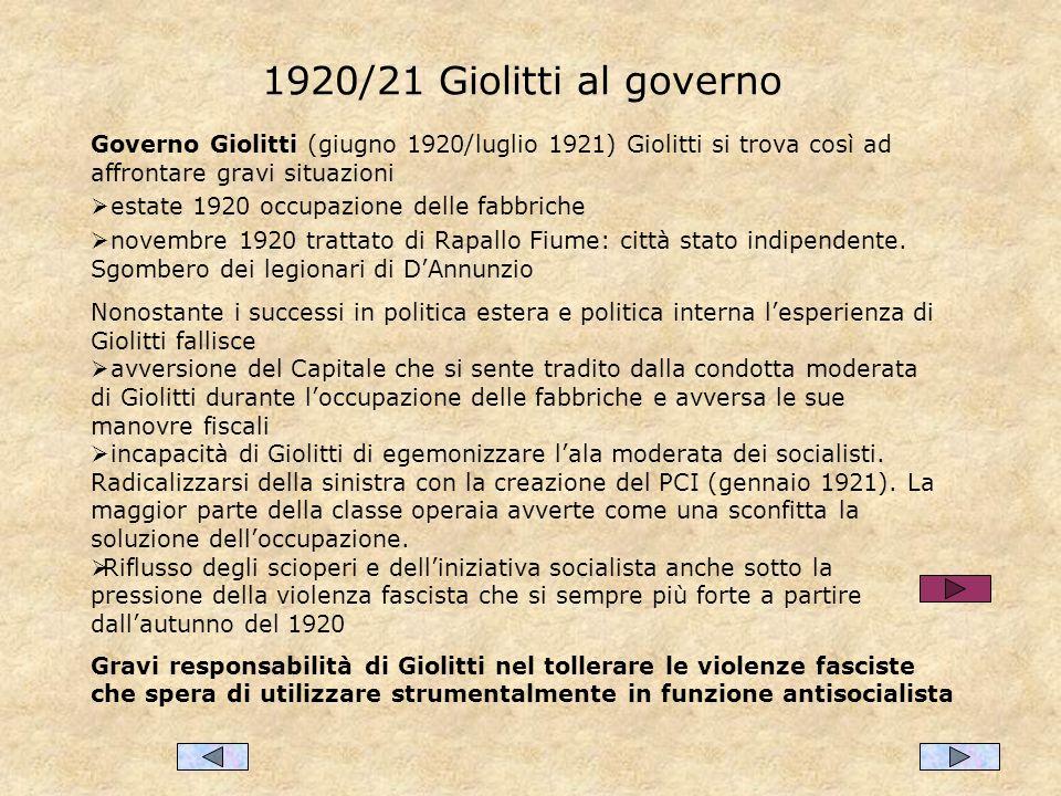 1920/21 Giolitti al governo Governo Giolitti (giugno 1920/luglio 1921) Giolitti si trova così ad affrontare gravi situazioni estate 1920 occupazione delle fabbriche novembre 1920 trattato di Rapallo Fiume: città stato indipendente.